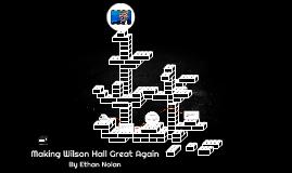 Making Wilson Hall Great Again