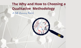 Copy of The Why and How to Choosing A Qualitative Methodology