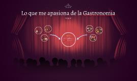 Lo que me apasiona de la Gastronomia