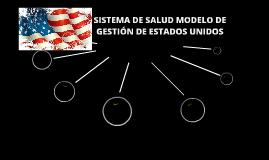 Copy of SISTEMA DE SALUD - MODELO DE GESTIÓN DE ESTADOS UNIDOS