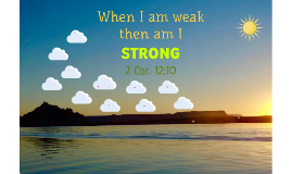 Copy of when I am weak then am I strong