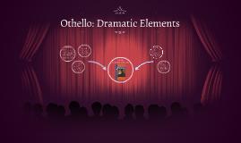 Othello: Dramatic Elements