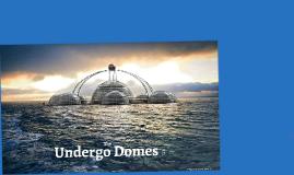 undergo Domes