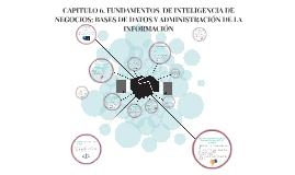 CAPITULO 6. FUNDAMENTOS  DE INTELIGENCIA DE NEGOCIOS: BASES DE DATOS Y ADMINISTRACIÓN DE LA INFORMACIÓN
