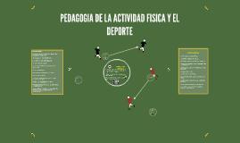 Copy of PEDAGOGIA DE LA ACTIVIDAD FISICA Y EL DEPORTE