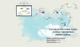 Copy of TALLER DE IDENTIFICACIÓN ANIMAL Y REGISTROS PRODUCTIVOS.
