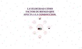 LA VELOCIDAD COMO FACTOR DE RIESGO EN LA CONDUCCION.