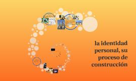 Copy of la identidad personal, su proceso de construcción