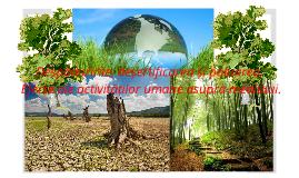 Copy of Despăduririle, deșertificarea și poluarea. Efecte ale activităților umane asupra mediului.