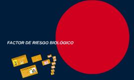 FACTOR RIESGO BIOLÓGICO