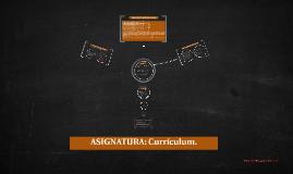 ASIGNATURA: Currìculum.
