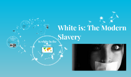 Copy of Trate White is: The Modern Slavery
