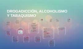 DROGADICCIÓN, ALCOHOLISMO Y TABAQUISMO