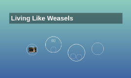 living like weasels by madison jones on prezi more presentations by madison jones
