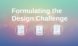 Formulating the Design Challenge