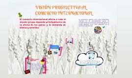VISIÓN PROSPECTIVA AL COMERCIO INTERNACIONAL