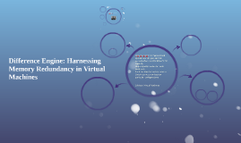 Difference Engine: Harnessing Memory Redundancy in Virtual M