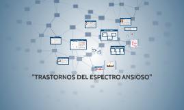 """Copy of """"TRASTORNOS DEL ESPECTRO ANSIOSO"""""""