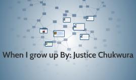 When I grow up By: Justice Chukwura