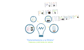 "Copy of ""Parlamentarismo a la Chilena"""