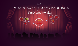 Copy of PAGLALAYAG SA PUSO NG ISANG BATA