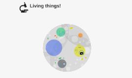 Living things!