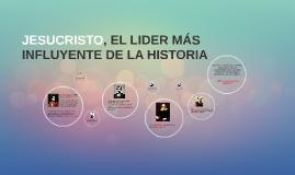 JESUCRISTO, EL LIDER MÁS INFLUYENTE DE LA HISTORIA