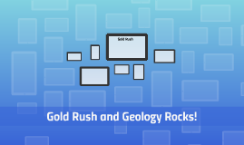 Gold Rush and Geology Rocks!