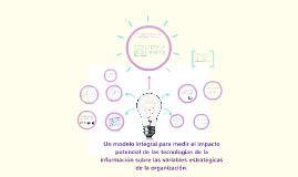 Un modelo integral para medir el impacto potencial de las tecnologías de la información sobre las variables estratégicas de la organización.