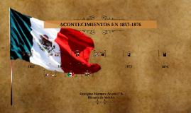 ACONTECIMIENTOS EN 1857-1876