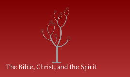 The Bible, Christ, and the Spirit