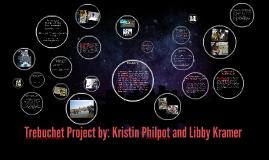 Trebuchet Project by: Kristin Philpot and Libby Kramer