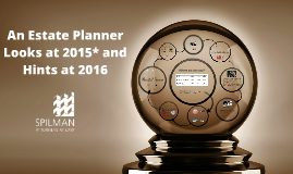 Copy of An Estate Planner Looks at 2015* and Hints at 2016