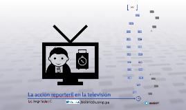 La acción reporteril en la televisión