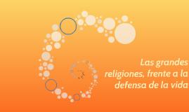 Las grandes  religiones, frente a la defensa de la vida