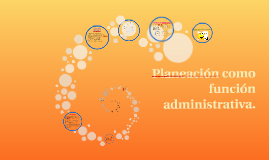 Planeacion como funcion adminitrativa.