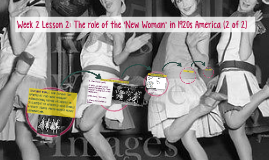 Week 2 Lesson 2: The role of the 'New Woman' in 1920s America (2)