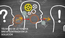 TÉCNICAS DE LA TERAPIA BREVE CENTRADA EN LA SOLUCIÓN