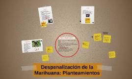 Despenalización de la Marihuana: Planteamientos