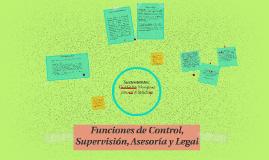 Funciones de Control, Supervision, Asesoria y Legal