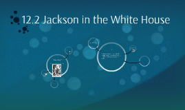 12.2 Jackson in the White House