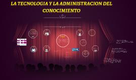 LA TECNOLOGIA Y LA ADMINISTRACION DEL CONOCIMIENTO