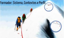 Copy of Formador: Sistema, Contexto e Perfil