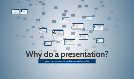 Why do a presentation?