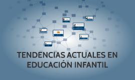 TENDENCIAS ACTUALES EN EDUCACIÓN INFANTIL