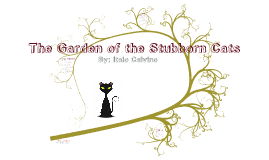 Copy of Copy of The Garden of the Stubborn Cats