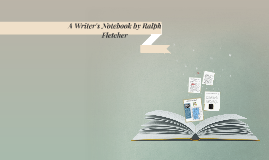A Writer's Notebook by Ralph Fletcher