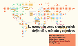 Copy of La economía como ciencia social: definición, método y objeti