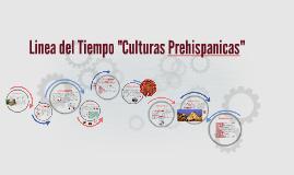 """Copy of Linea del Tiempo """"Culturas Prehispanicas"""""""