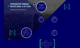 INTEGRACIÓN TRABAJO RECEPCIONAL O DE TESIS